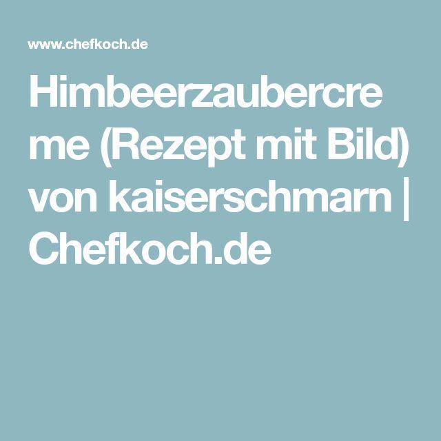 Himbeerzaubercreme (Rezept mit Bild) von kaiserschmarn | Chefkoch.de