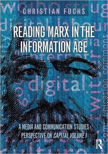 Reading Marx in the Information Age: A Media and Communication Studies Perspective on Capital Volume 1: Christian Fuchs: 9781138948563: Amazon.com: Books