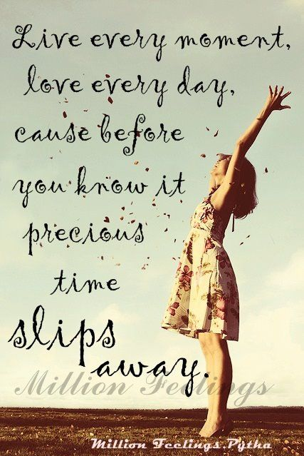Live every moment ♥LOVE every day..... ~ Pytha♥ | Quotes ...