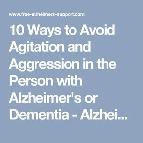 10 Ways to Avoid Agitation and Aggression in the Person with Alzheimer's or DementiaJane Valdez
