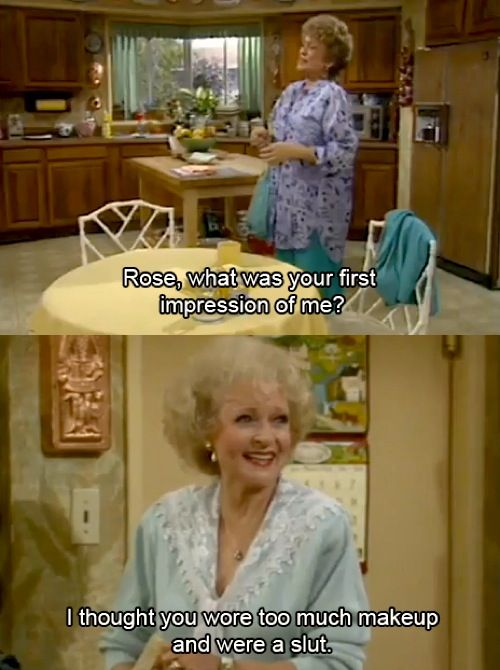 I love me some Golden Girls: Too Much Makeup, Rose, First Impressions, Betty White, My Girls, Girls Quotes, Mean Girls, The Golden Girls, Stay Golden