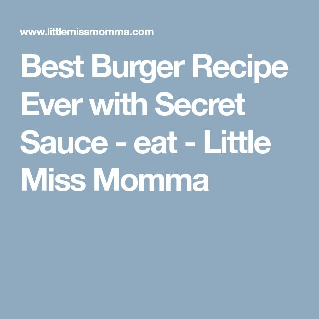 Best Burger Recipe Ever with Secret Sauce - eat - Little Miss Momma