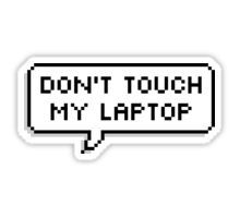 Don't Touch My Laptop Pegatina