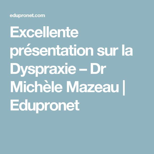 Excellente présentation sur la Dyspraxie – Dr Michèle Mazeau   Edupronet