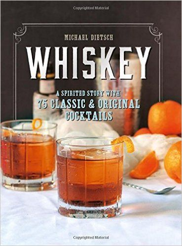 Ida: Whiskey: A Spirited Story with 75 Classic and Original Cocktails: Michael Dietsch