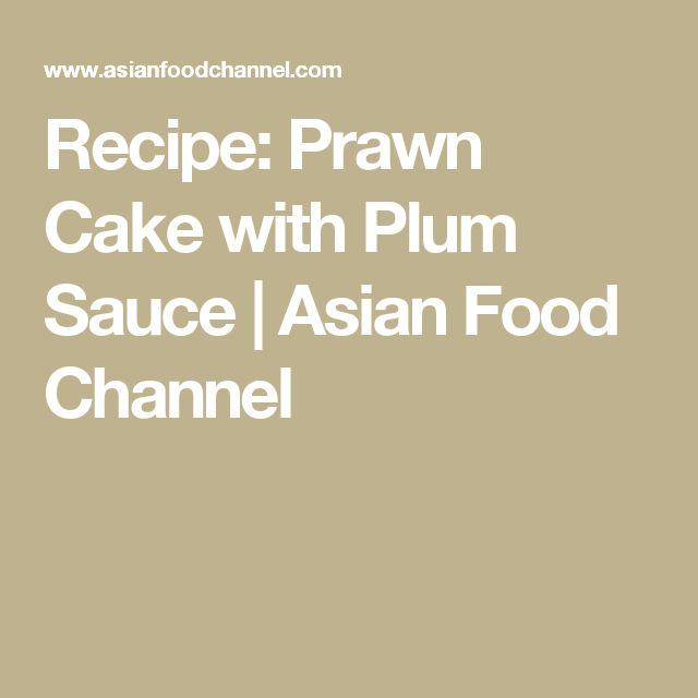 65 best sarah benjamins recipes images on pinterest asian food recipe prawn cake with plum sauce asian food channel forumfinder Image collections