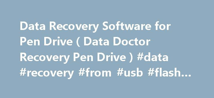 Data Recovery Software for Pen Drive ( Data Doctor Recovery Pen Drive ) #data #recovery #from #usb #flash #drive http://phoenix.nef2.com/data-recovery-software-for-pen-drive-data-doctor-recovery-pen-drive-data-recovery-from-usb-flash-drive/  # Data Recovery Software for Pen Drive Data Recovery Software for Pen Drive Data Recovery Software for Pen Drive restores images, text documents, pictures and other important data deleted from your pen drive media. Data Doctor Recovery pen drive recovers…