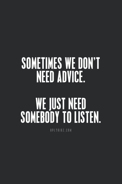 listen more and listen better.