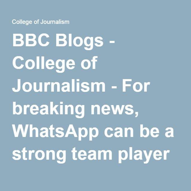 BBC Blogs - College of Journalism - For breaking news, WhatsApp can be a strong team player