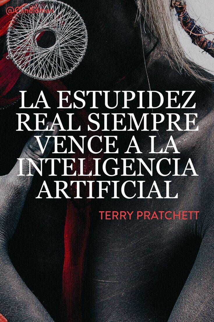 La estupidez real siempre vence a la inteligencia artificial.  Terry Pratchett  @Candidman     #Frases Frases Celebres Candidman Estupidez Inteligencia Artificial Terry Pratchett @candidman