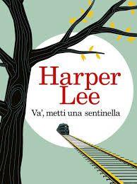 Va' metti una sentinella di Harper Lee Riassunto Trama e Commento in 300 parole dell'ultimo romanzo di Harper Lee. Viene fornita anche breve biografia.