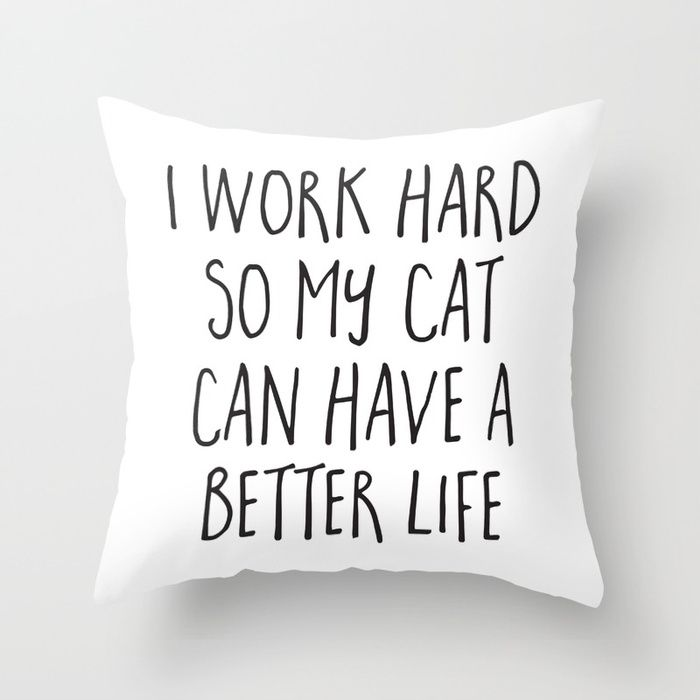 Cat Better Life Funny Quote Throw Pillow
