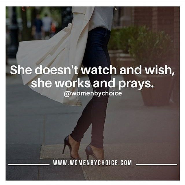 She doesn't watch and wish, she works and prays. #Inspiring Quotes