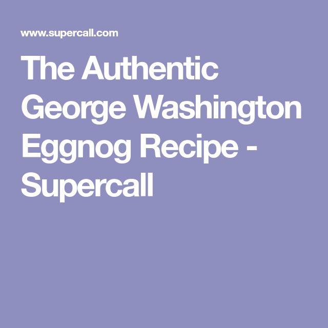 The Authentic George Washington Eggnog Recipe - Supercall