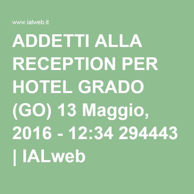 ADDETTI ALLA RECEPTION PER HOTEL GRADO (GO) 13 Maggio, 2016 - 12:34 294443 | IALweb