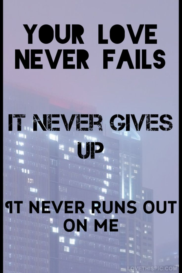 God s love never fails He never gives up No matter how many times you