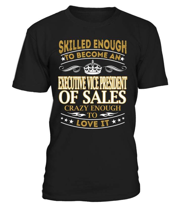 Executive Vice President Of Sales - Skilled Enough To Become #ExecutiveVicePresidentOfSales