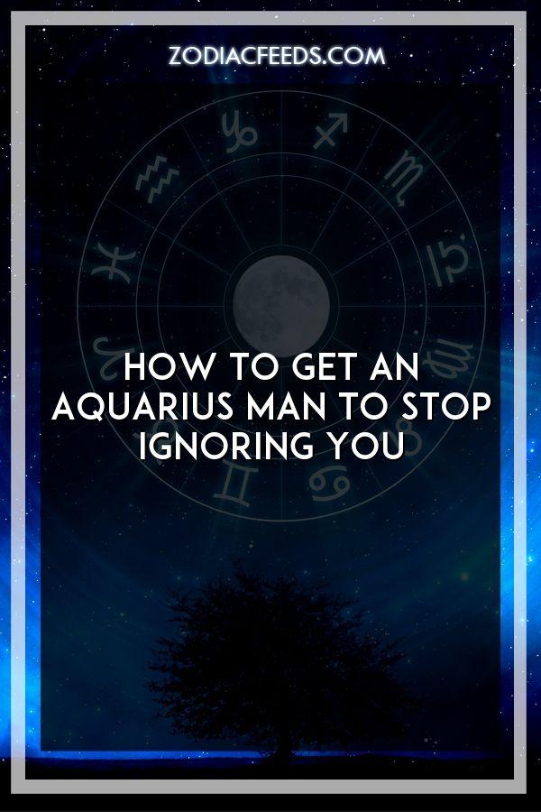 How To Get An Aquarius Man To Stop Ignoring You #zodiac #leo