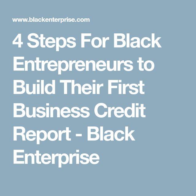 4 Steps For Black Entrepreneurs to Build Their First Business Credit Report - Black Enterprise