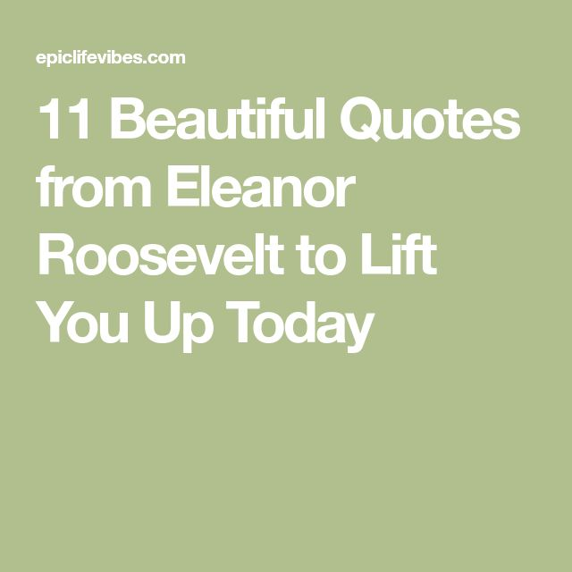 11 Beautiful Quotes from Eleanor Roosevelt to Lift You Up Today