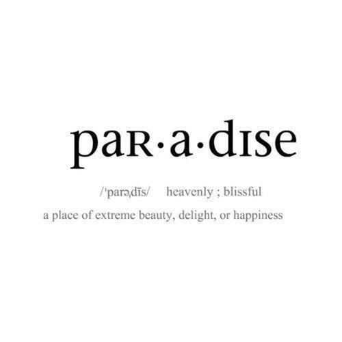paradicsom, mennyei boldogság,  az extrém szépség, a boldogság vagy az öröm helye