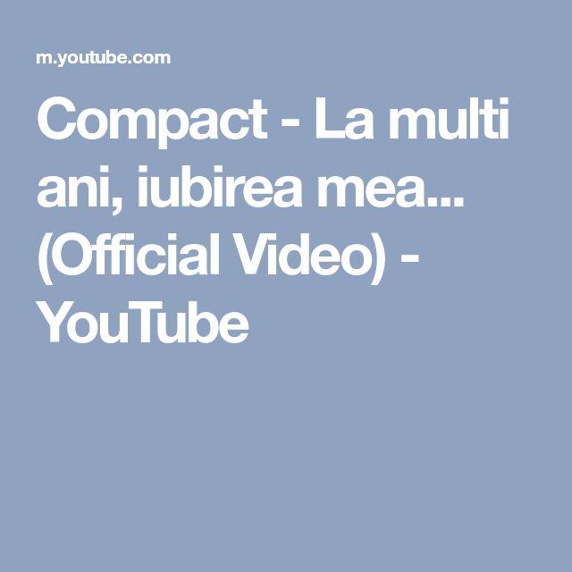 Compact - La multi ani, iubirea mea... (Official Video) - YouTube