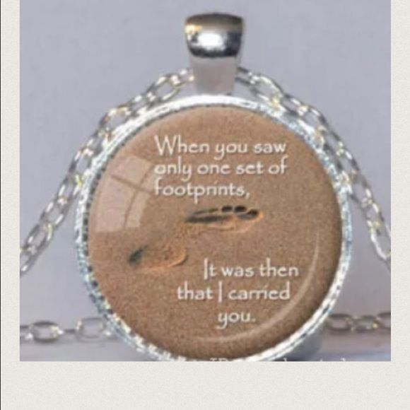 INSPIRATIONAL QUOTE Silver tone alloy and glass. About 20 inches. Medallion about an inch. No trades. Saying:  When you saw only one set of footprints, it was then that I carried you. Jewelry Necklaces