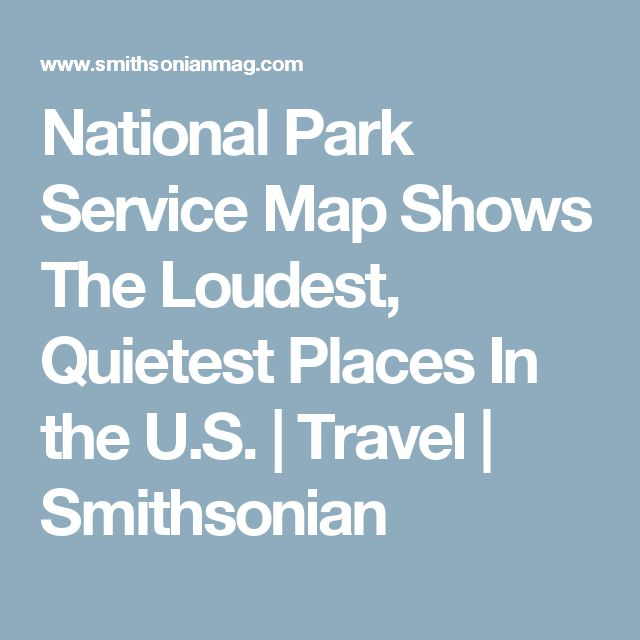 National Park Service Map Shows The Loudest, Quietest Places In the U.S.      |     Travel | Smithsonian
