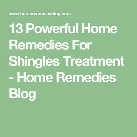 13 Powerful Home Remedies For Shingles Treatment - Home Remedies Blog