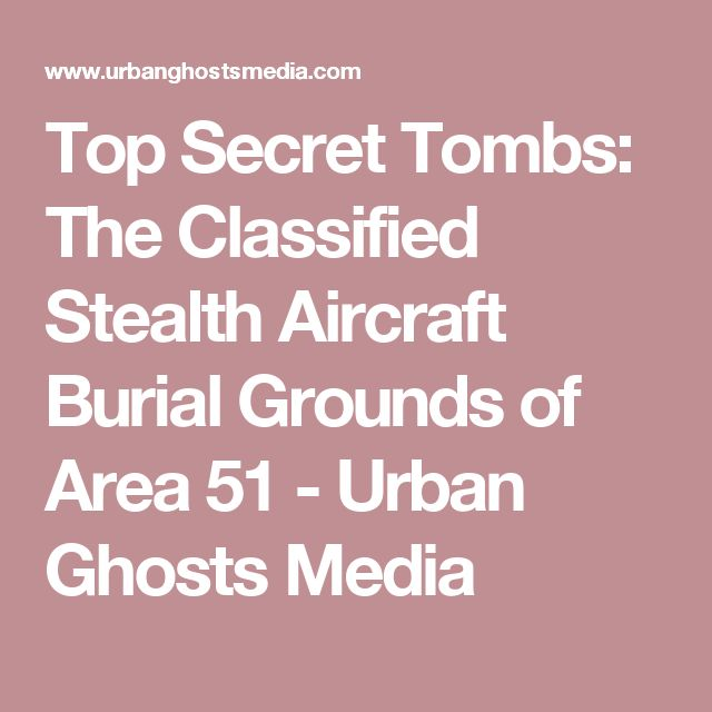 Top Secret Tombs: The Classified Stealth Aircraft Burial Grounds of Area 51 - Urban Ghosts Media