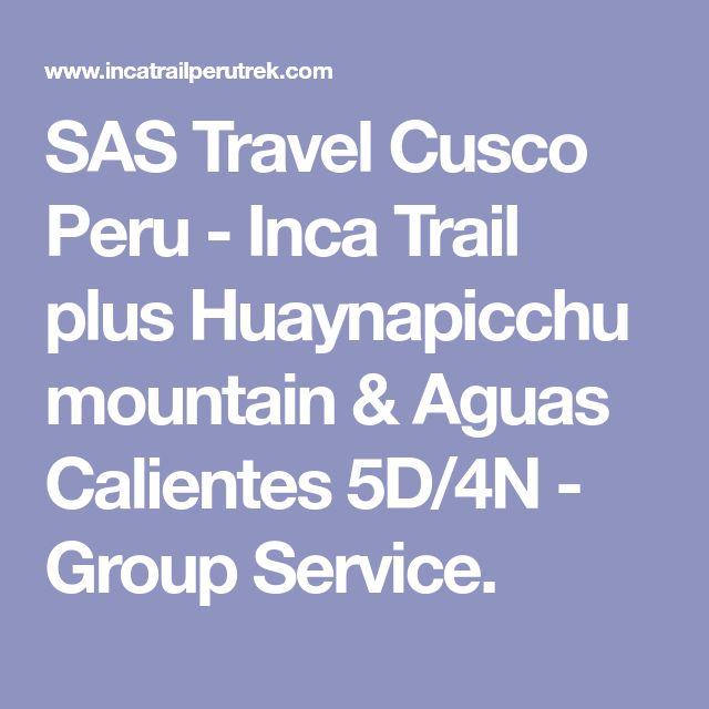 SAS Travel Cusco Peru - Inca Trail plus Huaynapicchu mountain & Aguas Calientes 5D/4N - Group Service.