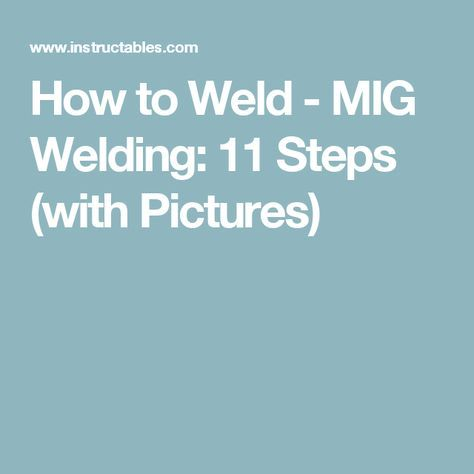 How to Weld - MIG Welding: 11 Steps (with Pictures)
