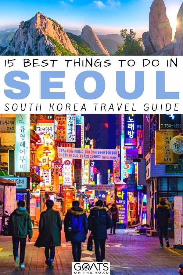 15 Things To Do In Seoul The Best Of Korea S Capital South Korea Travel Korea Travel Asia Travel