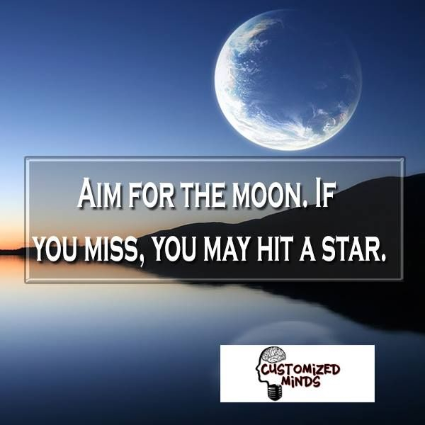 Aim For The Moon If You Miss You May Hit A Star Quoteoftheday