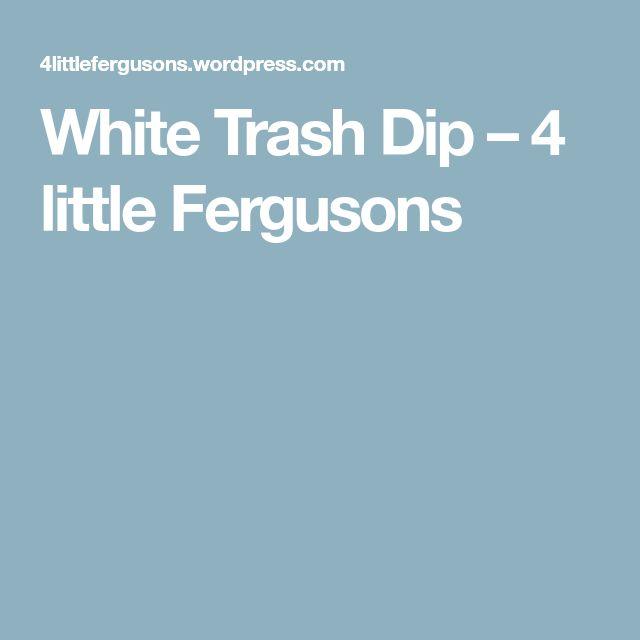 White Trash Dip – 4 little Fergusons