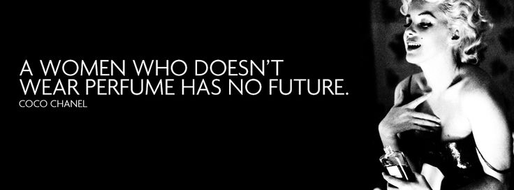 A women who doesn't wear perfume has no future.