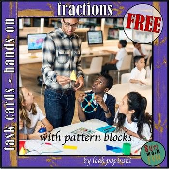 Free Fractions This is a free download of Fraction Task Cards for Centers. These are hands-on math task cards that use the proportional relationships between Pattern Blocks to build and challenge fraction knowledge. The free download of activities is not only fun and engaging, but the activities help kids learn independently!