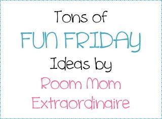 Room Mom Extraordinaire: Fun Friday Ideas