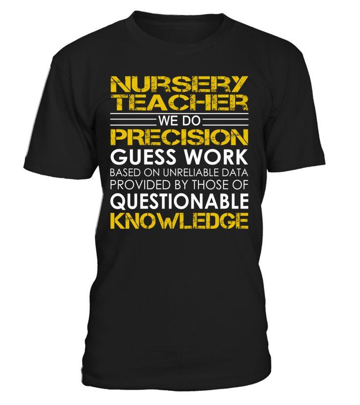 Nursery Teacher We Do Precision Guess Work Job Title T-Shirt #NurseryTeacher