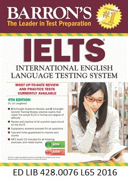 Barron's IELTS: International Language Testing System - Dr. Lin Lougheed. Reviews all question types covered by the International English Language Testing System, offers four practice tests, and includes audio portions of the test on CDs.