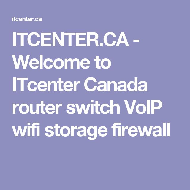 ITCENTER.CA - Welcome to ITcenter Canada router switch VoIP wifi storage firewall