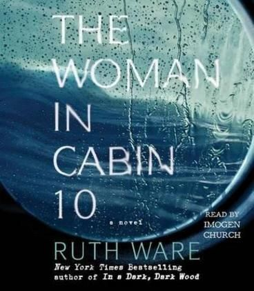 The Woman in Cabin 10 by Ruth Ware.  Assigned to review an exclusive North Sea luxury cruise, travel journalist Lo Blacklock witnesses a woman being thrown overboard and is baffled when all passengers remain accounted for, a nightmare that unravels as Lo struggles to convince everyone that what she saw was real.
