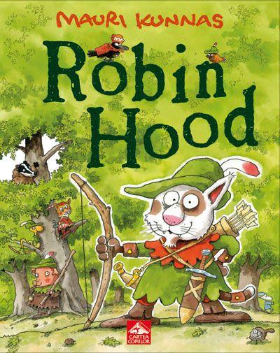 Robin Hood - Mauri Kunas; Varsta 3-12 ani; Este o versiune originală şi plină de umor a legendei celebrului arcaş din folclorul englezesc. Ceea ce-i va atrage cel mai mult pe copii este faptul că toate personajele acestei poveşti sunt întruchipate de animale: pisici, câini, purceluşi, bursuci... Iar pentru vestitul Robin Hood autorul a făcut cea mai inspirată alegere: eroul nostru este un motan simpatic şi neastâmpărat cum de multă vreme nu s-a mai văzut într-o carte pentru copii.
