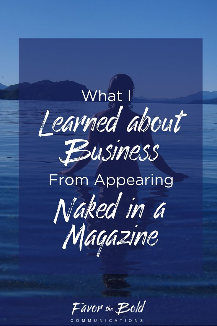 What I learned about business and content creation from appearing naked on the cover of a magazine. [Communications, content, business and life advice from Favor the Bold Communications]