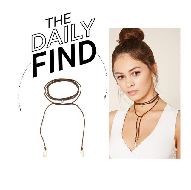 """""""The Daily Find: Forever 21 Suede Wrap Choker"""" by polyvore-editorial ❤ liked on Polyvore featuring Forever 21 and DailyFind"""