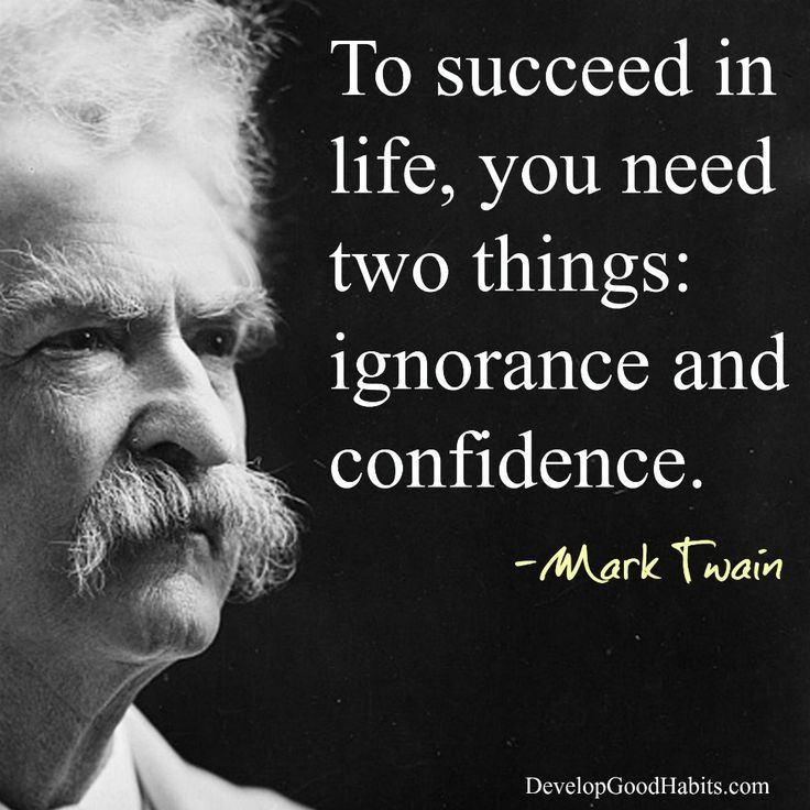 To succeed in life, you need two things; ignorance and confidence. -Mark Twain   Success Quotes  Historic Quotes