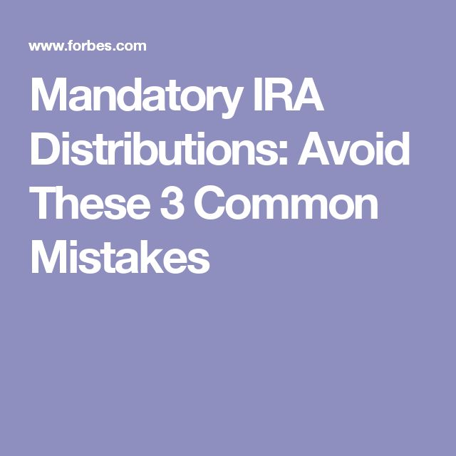 Mandatory IRA Distributions: Avoid These 3 Common Mistakes