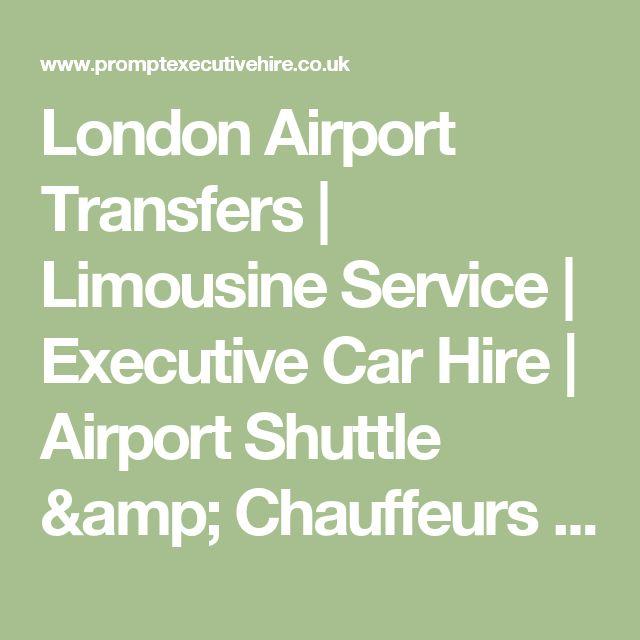 London Airport Transfers | Limousine Service | Executive Car Hire | Airport Shuttle & Chauffeurs | Heathrow | Gatwick