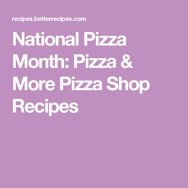 National Pizza Month: Pizza & More Pizza Shop Recipes