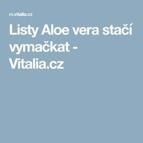 Listy Aloe vera stačí vymačkat - Vitalia.cz